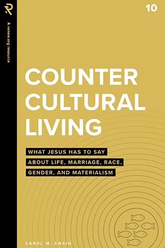 Countercultural Living: What Jesus Has to Say About Life, Marriage, Race, Gender, and Materialism